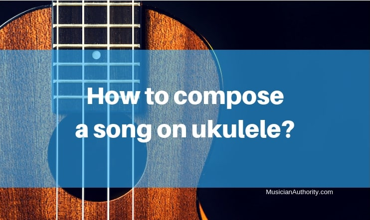 how to compose song on ukulele