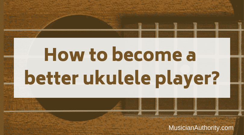 how to become better at ukulele