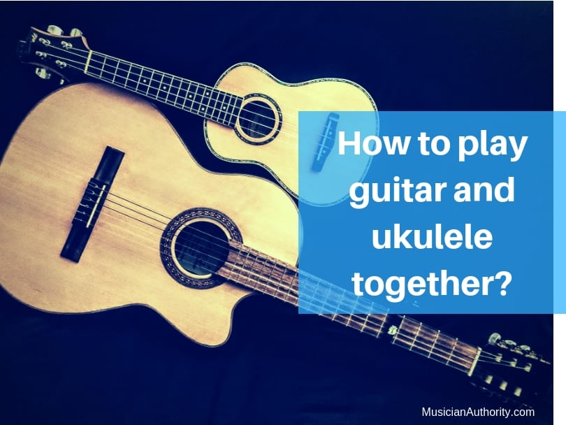 play guitar and ukulele together