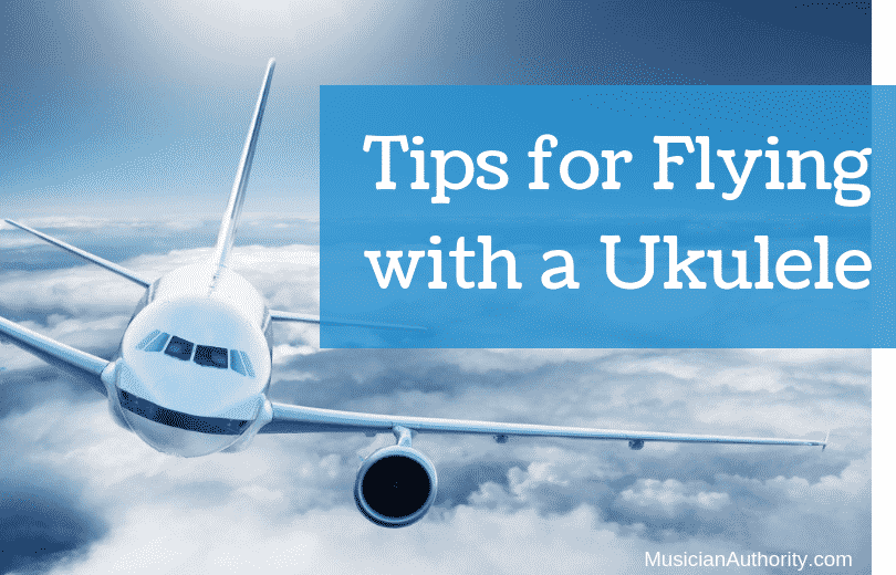tips for flying with a uke