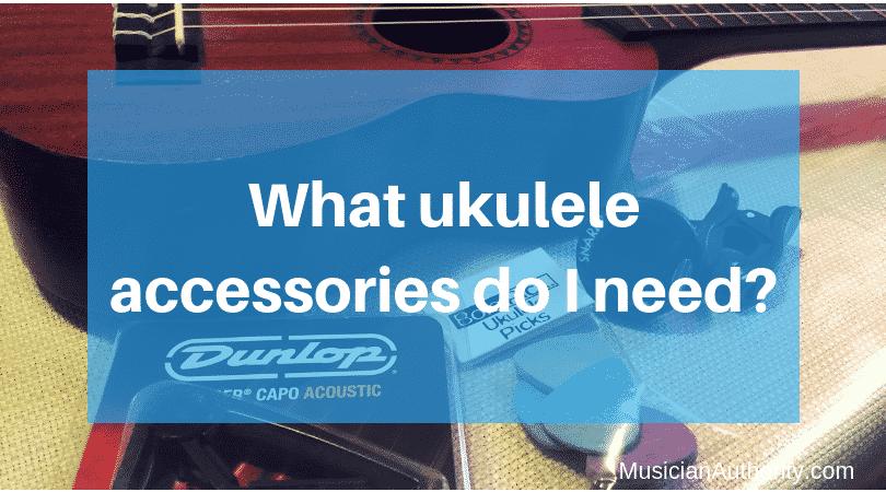 what ukulele accessories do i need