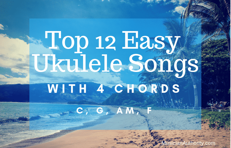 Easy Ukulele Songs With Only 4 Chords (C, G, Am, F)