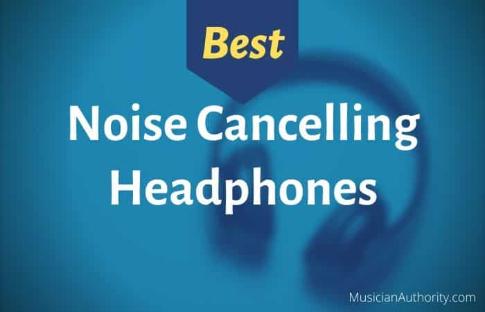 top best noise cancelling headphones