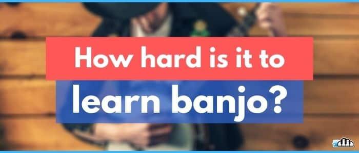 how hard is it to learn banjo